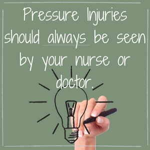 Pressure Injuries Should Always Be Seen by Your Nurse or Your Doctor