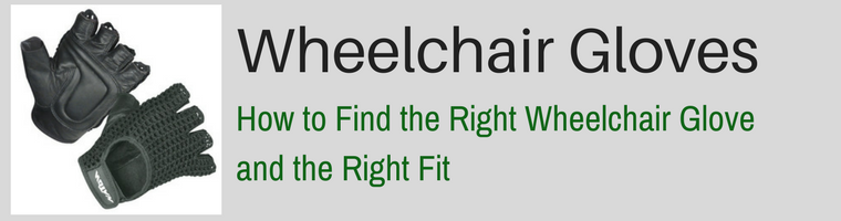 Wheelchair Gloves, How to Find the Right Wheelchair Glove and the Right Fit